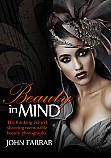 """Beauty in Mind"" - The Thinking Behind Shooting Memorable Beauty Photographs By: John Farrar"